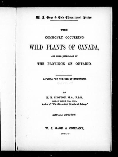 The commonly occurring wild plants of Canada and more especially of the province of Ontario a flora for the use of beginners / by H.B. Spotton.