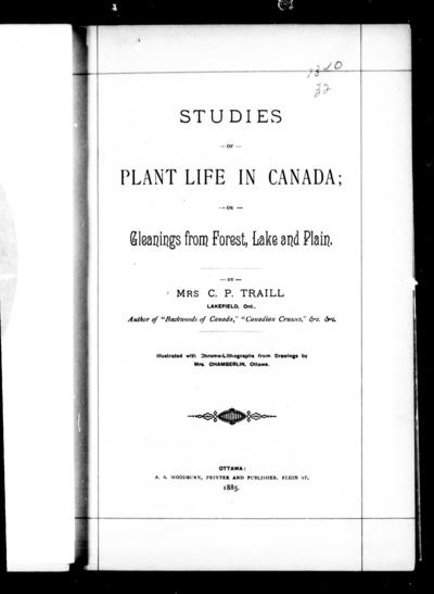 Studies of plant life in Canada, or, Gleanings from forest, lake and plain by C.P. Traill ; illustrated withe chromo-lithographs from drawings by Mrs. Chamberlin.