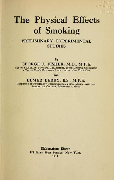 The physical effects of smoking; preliminary experimental studies, by George J. Fisher and Elmer Berry.