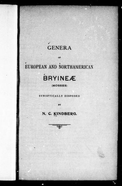Genera of European and Northamerican Bryineæ (Mosses) synoptically disposed by N.C. Kindberg.