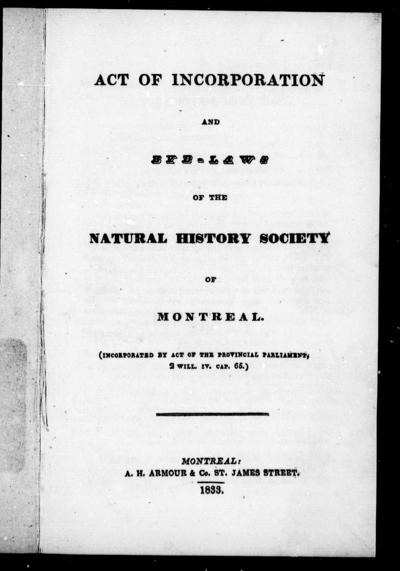 Act of incorporation and bye-laws of the Natural History Society of Montreal (incorporated by act of the Provincial Parliament, 2 Will. IV, Cap. 65).
