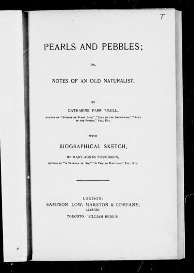 Pearls and pebbles, or, Notes of an old naturalist by Catharine Parr Traill ; with biographical sketch by Mary Agnes FitzGibbon.
