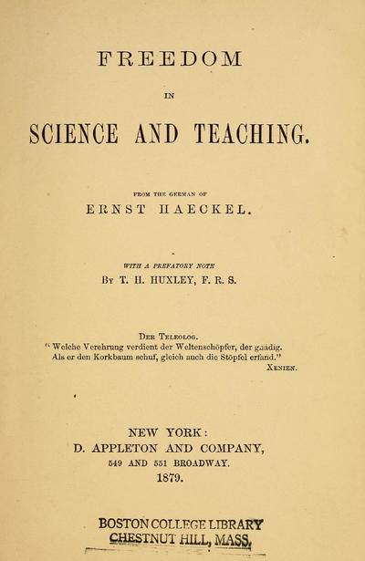 Freedom in science and teaching. From the German of Ernst Haeckel. With a prefatory note by T. H. Huxley.