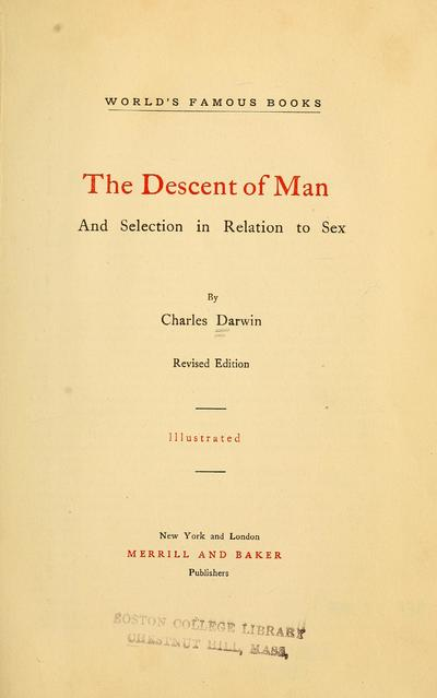 The descent of man : and selection in relation to sex / By Charles Darwin.
