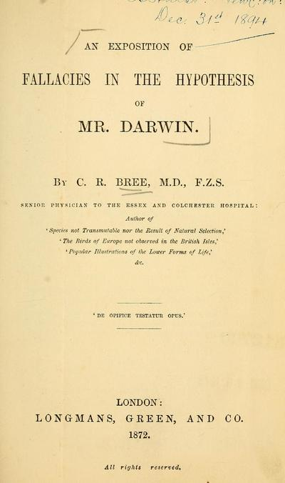 An exposition of fallacies in the hypothesis of Mr. Darwin. By C.R. Bree.