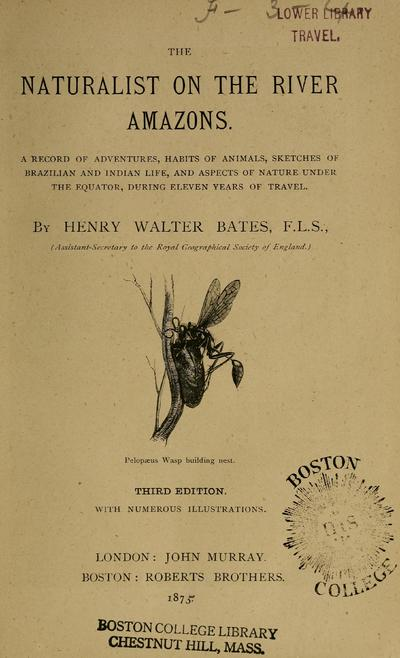Naturalist on the River Amazons : a record of adventures, habits of animals, sketches of Brazilian and Indian life, and aspects of nature under the equator, during eleven years of travel / by Henry Walter Bates.