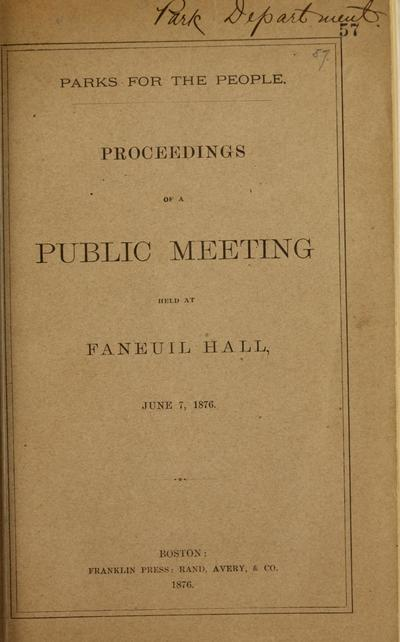 Parks for the people; proceedings of a public meeting held at Faneuil Hall, June 7, 1876.