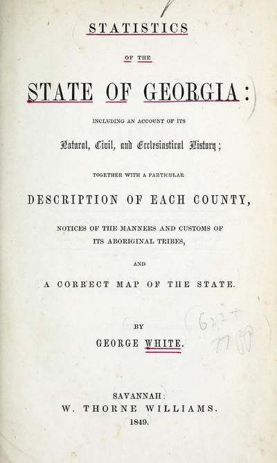 Statistics of the state of Georgia : including an account of its natural, civil, and ecclesiastical history ; together with a particular description of each county, notices of the manners and customs of its aboriginal tribes, and a correct map of the state /