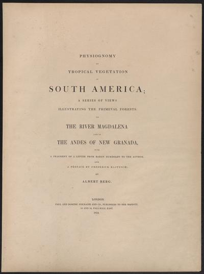 Physiognomy of tropical vegetation in South America; a series of views illustrating the primeval forests on the river Magdalena, and in the Andes of New Grenada.