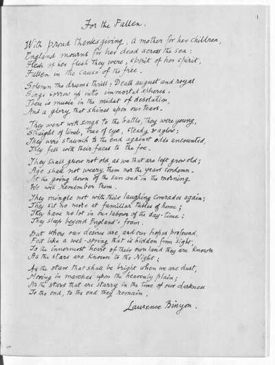 'FOR THE FALLEN': autograph copy of the poem by Robert Laurence Binyon, C.H., made for presentation to the Museum; 1938. First published in The Times, 21 Sept. 1914, and in book form in The Winnowing-Fan, 1914, pp. 28, 29. Another autograph manuscript of the poem is in the possession of the League of Remembrance (1914-1945) of 32, Great Ormond Street, London, W.C. 1. Paper; f. 1. Quarto. A.D. 1938. Presented by the author.